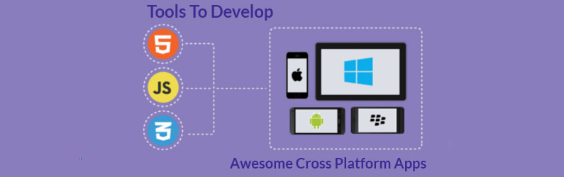 8 Marvelous Tools To Proficiently Develop Awesome Cross Platform Apps