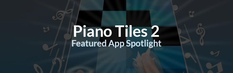 App Spotlight: Piano Tiles 2