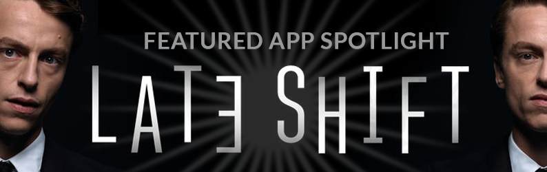 App Spotlight: LATE SHIFT